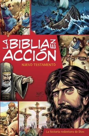 La Biblia en acción NT: The Action Bible New Testament