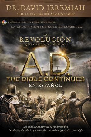 A.D. The Bible Continues EN ESPAÑOL: La revolución que cambió al mundo: A.D. The Bible Continues: The Revolution That Changed the World