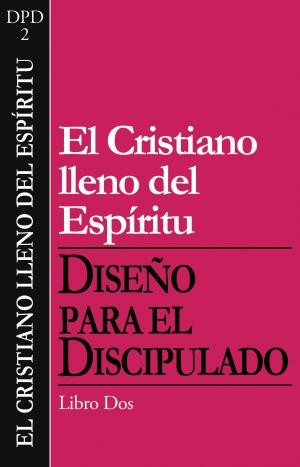 Diseño para el Discipulado: The Spirit-Filled Follower of Jesus